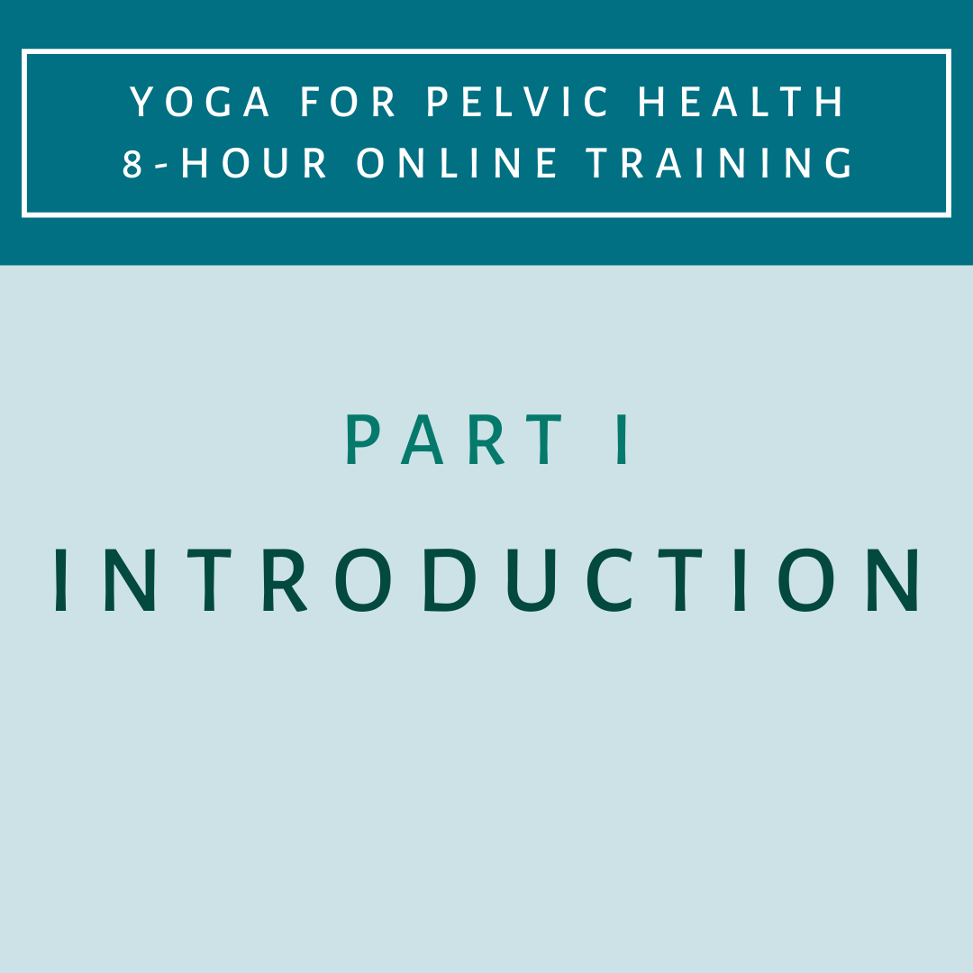 Part 1 - Intro - Yoga for Pelvic Health