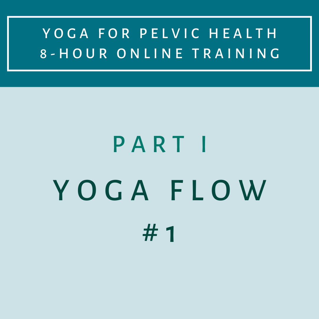 Part 1 - Yoga Flow 1 - Yoga for Pelvic Health