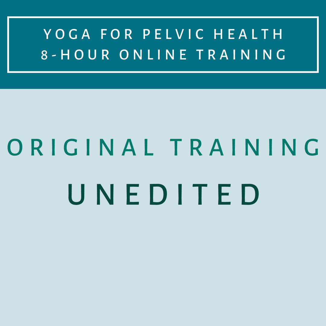 8-hr Yoga for Pelvic Health - Original Training - Unedited