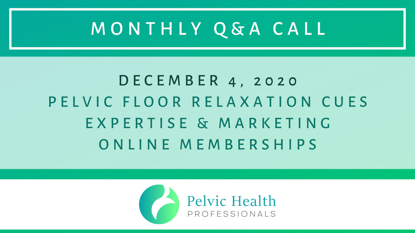 Pelvic Floor, Marketing, Online Memberships - Dec Q&A Call PHP