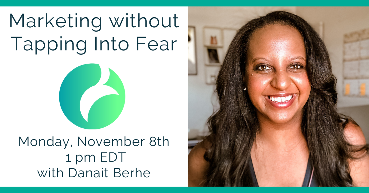 Monday, Nov 8th at 1pm EST - Marketing without Tapping into Fear with Danait Berhe